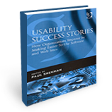 Usability Success Stories: How Organizations Improve by Making Easier-to-use Software And Web Sites